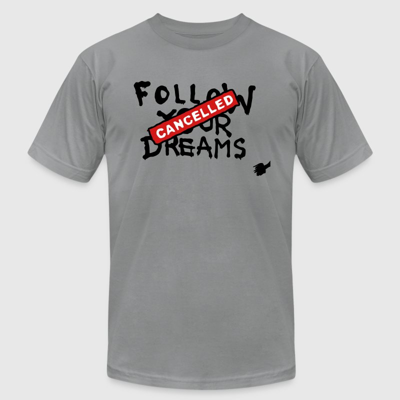 Follow your Dreams - Cancelled T-Shirts - Men's T-Shirt by American Apparel