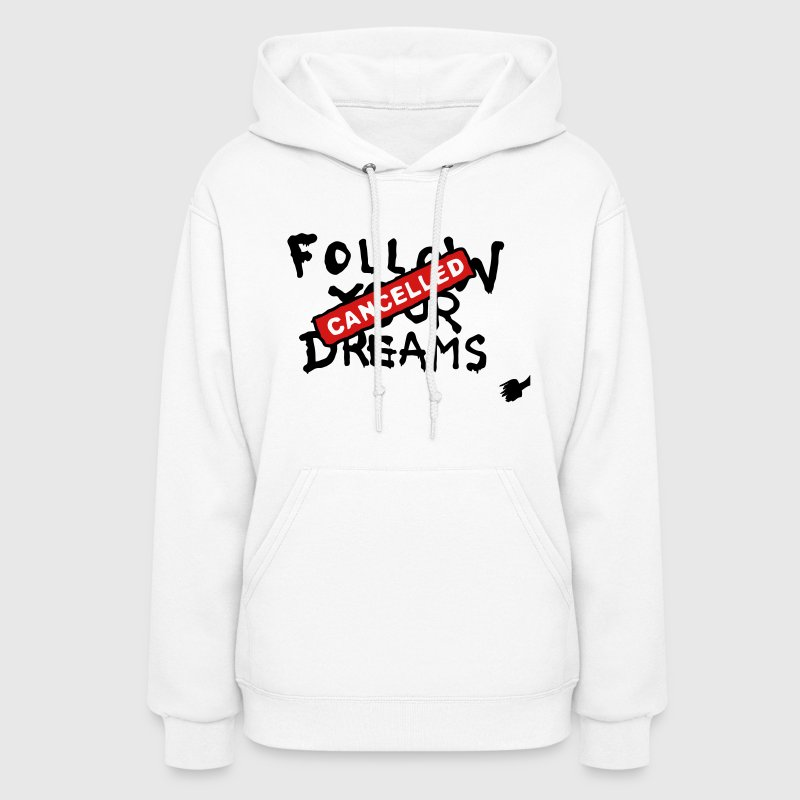 Follow your Dreams - Cancelled Hoodies - Women's Hoodie