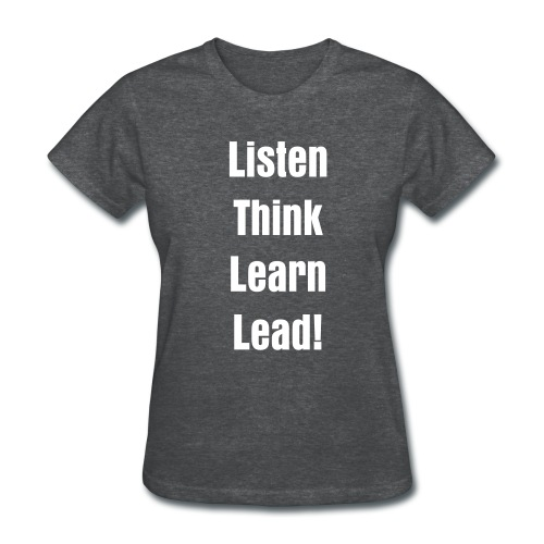 Listen, Think, Learn, Lead! Woman's Tshirt - Women's T-Shirt