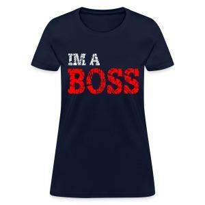 IM A BOSS T-Shirt - Women's T-Shirt