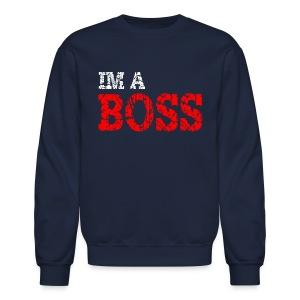 IM A BOSS Long Sleeve T-Shirt - Crewneck Sweatshirt