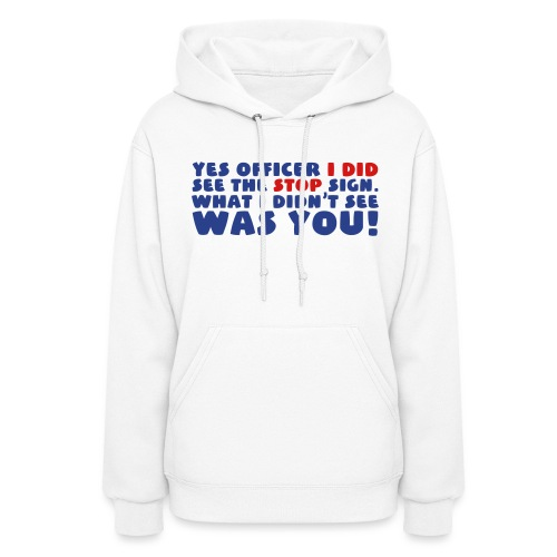 Yes Officer I Did See The Stop Sign - Women's Hoodie