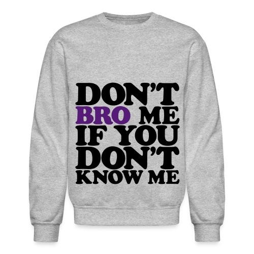 Don't Bro Me! - Crewneck Sweatshirt