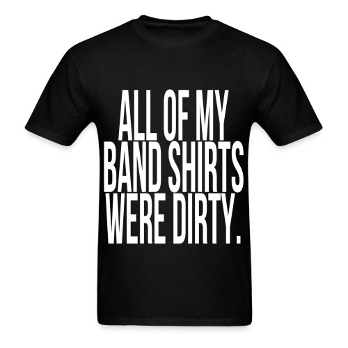 Men's All Of My Band Shirts Were Dirty  - Men's T-Shirt