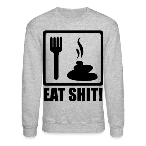 Eat Shit Crewneck(COLORS) - Crewneck Sweatshirt