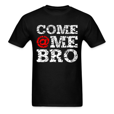 Come @Me Bro T-Shirt
