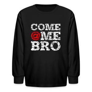 Come @Me Bro Long Sleeve T-Shirt - Kids' Long Sleeve T-Shirt
