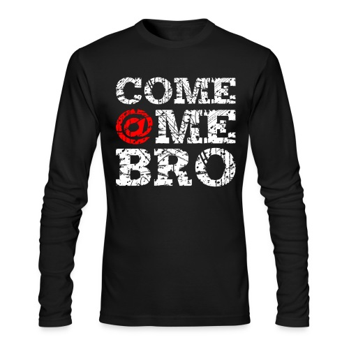Come @Me Bro Long Sleeve T-Shirt - Men's Long Sleeve T-Shirt by Next Level
