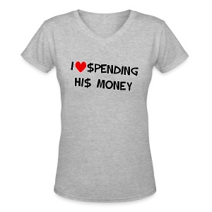 I (Heart) Spending His Money. - Women's V-Neck T-Shirt