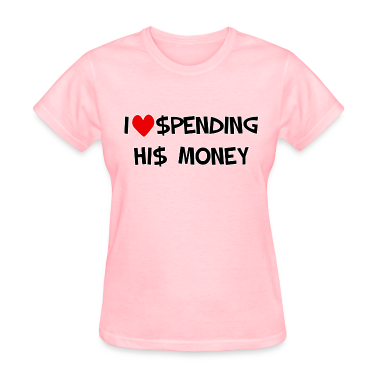 I Love Spending His Money. TM  Womens Tee