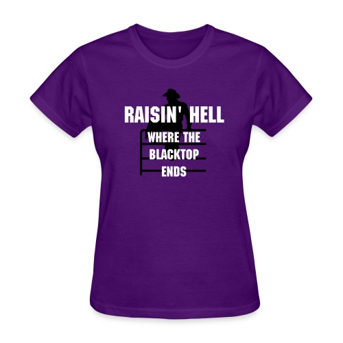 Raisin' Hell where the blacktop ends - Women's T-Shirt