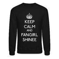 Long Sleeve Shirts ~ Crewneck Sweatshirt ~ Keep Calm and Fangirl SHINee