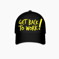 GET BACK TO WORK ! like a boss design Caps
