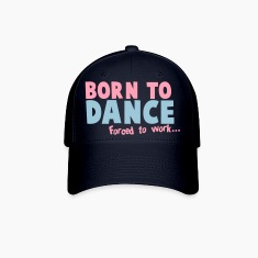 Born to DANCE - forced to work Caps