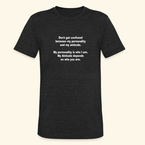 personality and atTEEtude by patjila2 - Unisex Tri-Blend T-Shirt
