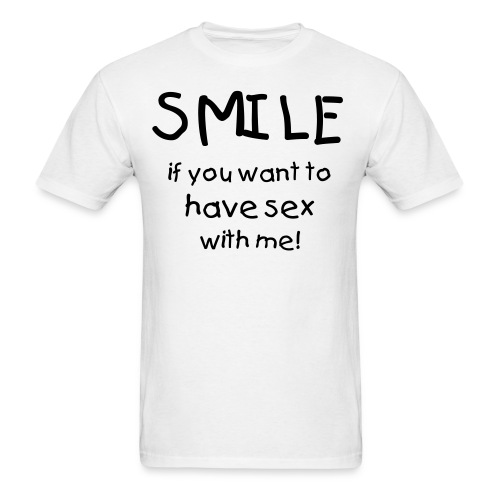 Smile if You Want to Have Sex With Me - Men's T-Shirt