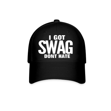 I GOT SWAG DON'T HATE