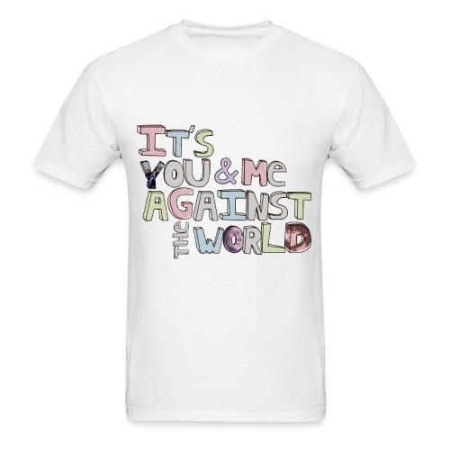 It's You & Me Against The World - Men's T-Shirt