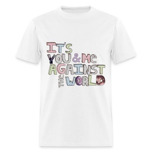 It's You & Me Against The World - Men's T-Shirt