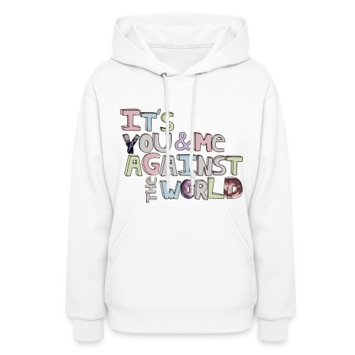 It's You & Me Against The World - Women's Hoodie