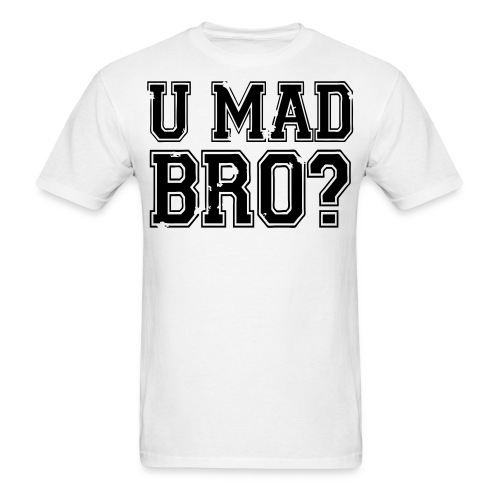 U MAD BRO? Tee - Men's T-Shirt