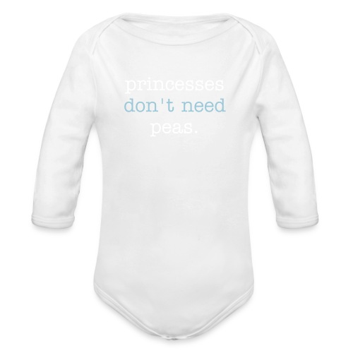 princesses don't need peas - Organic Long Sleeve Baby Bodysuit