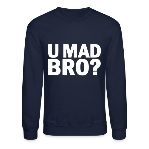 U Mad Bro - Men's Crew Neck - Crewneck Sweatshirt
