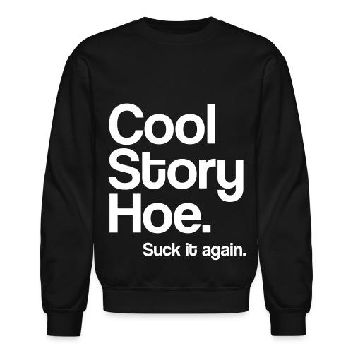 Cool Story Hoe - Crewneck Sweatshirt