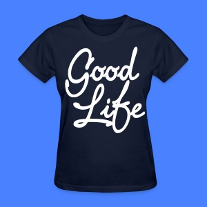 Good Life Women's T-Shirts - stayflyclothing.com - Women's T-Shirt
