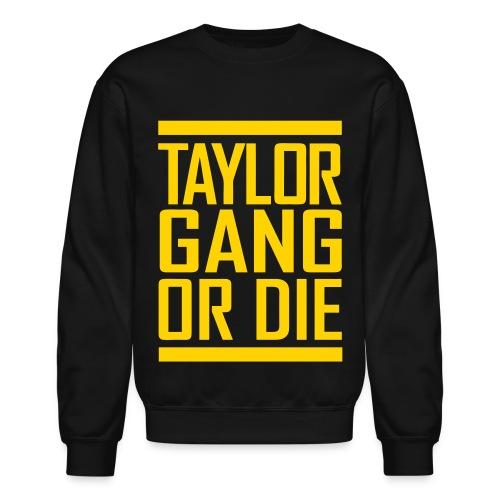 taylor gang or die - Crewneck Sweatshirt