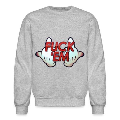fuck em - Crewneck Sweatshirt