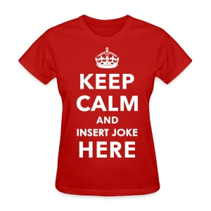 Keep Calm and Insert Joke Here - Women's T-Shirt