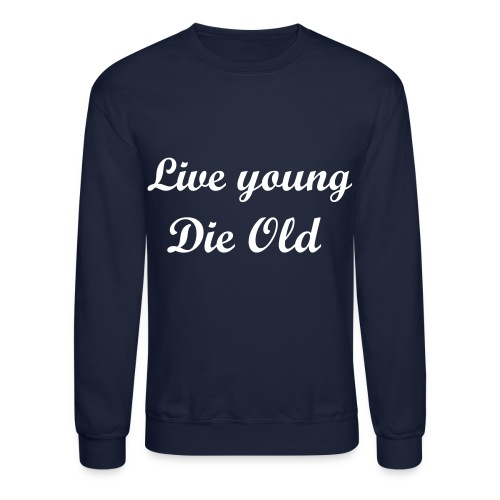 Live Young Die Old - Crewneck Sweatshirt