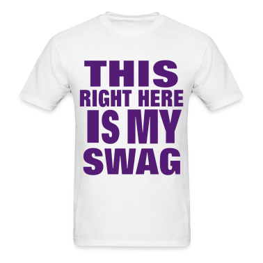 THIS RIGHT HERE IS MY SWAG T-Shirts