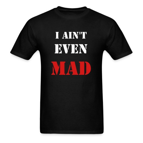 I AIN'T EVEN MAD - Men's T-Shirt