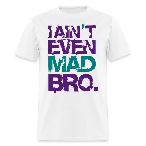 I Ain't Even Mad Bro. - Men's T-Shirt