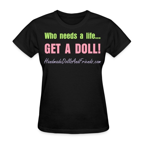 GET A DOLL!  T-Shirt - Women's T-Shirt