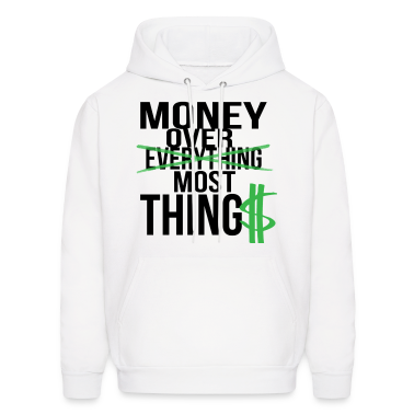 Money over most. Hoodies