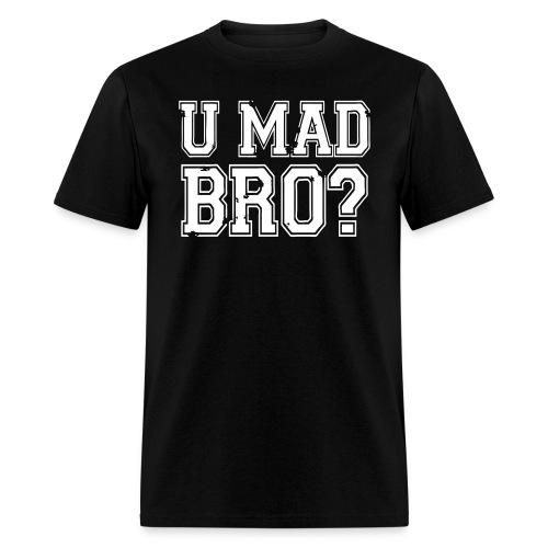 U Mad Bro? - Standard - Men's T-Shirt