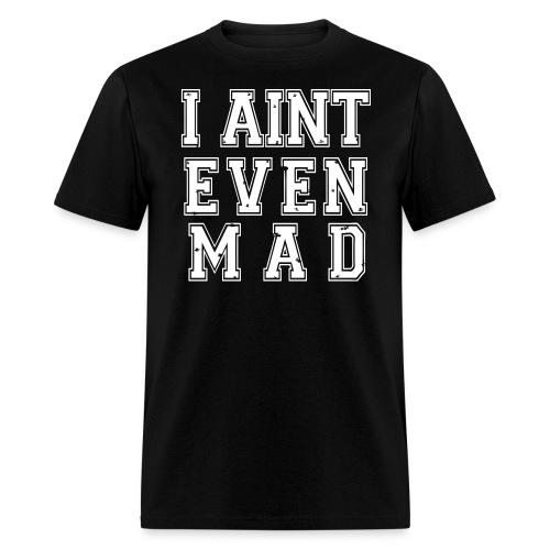 I Aint Even Mad - Standard - Men's T-Shirt
