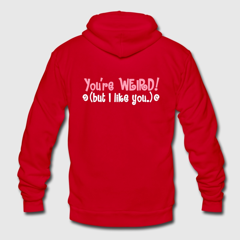 you're weird but i like you!  Zip Hoodies/Jackets - Unisex Fleece Zip Hoodie by American Apparel