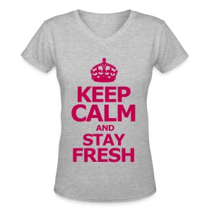KEEP CALM AND STAY FRESH - Women's V-Neck T-Shirt