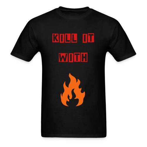 Kill It With Fire (Men's) - Men's T-Shirt
