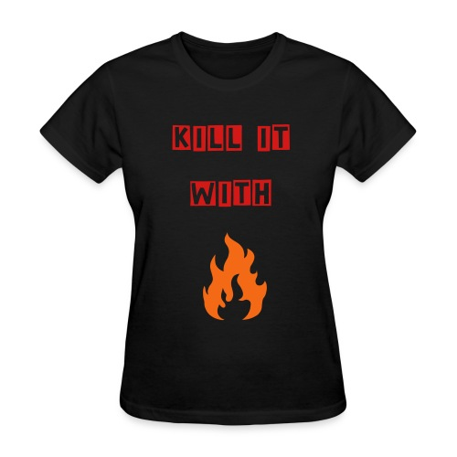 Kill It With Fire (Women's) - Women's T-Shirt