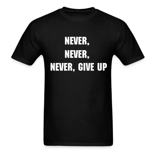 Never, never, never give up.  - Men's T-Shirt