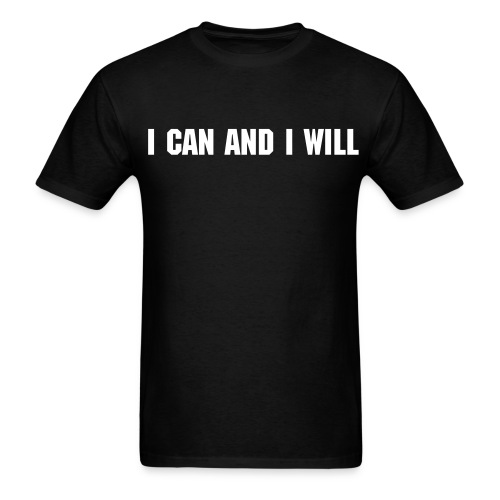 I can and I will. - Men's T-Shirt