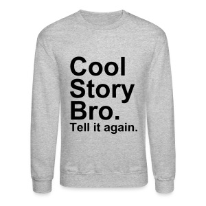 Cool story bro. Tell it again. - Crewneck Sweatshirt