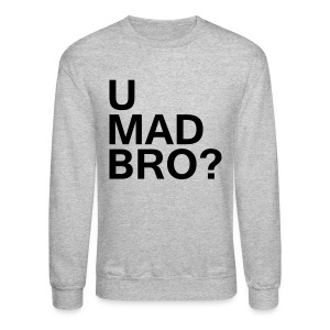 U mad bro? - Crewneck Sweatshirt