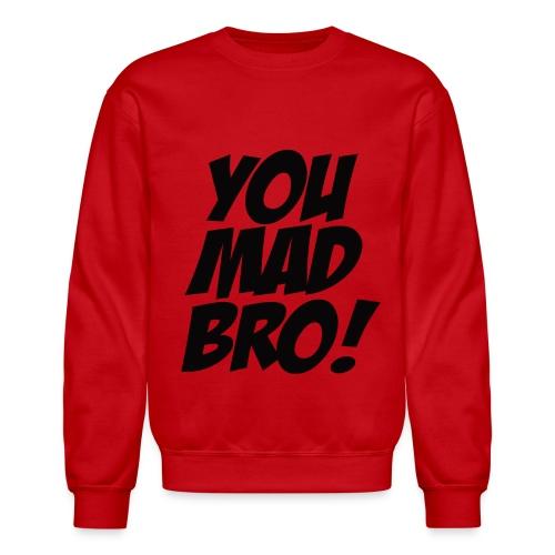 You Mad Bro! - Crewneck Sweatshirt