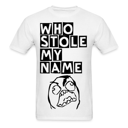 WHO STOLE MY NAME - Men's T-Shirt